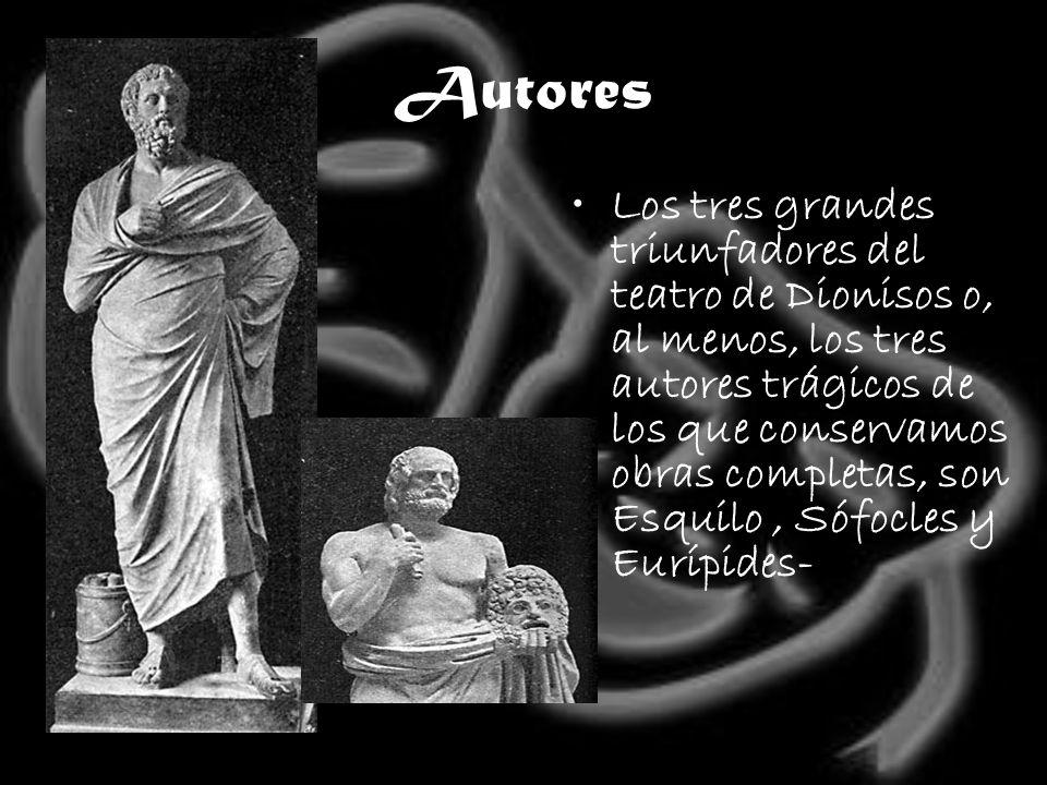 Autores Los tres grandes triunfadores del teatro de Dionisos o, al menos, los tres autores trágicos de los que conservamos obras completas, son Esquil