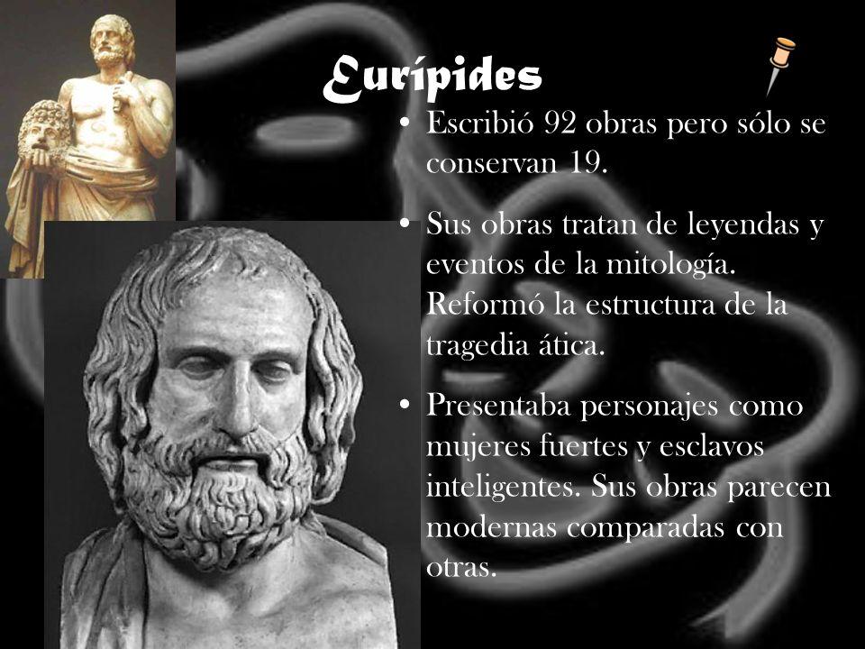 Eurípides Escribió 92 obras pero sólo se conservan 19. Sus obras tratan de leyendas y eventos de la mitología. Reformó la estructura de la tragedia át