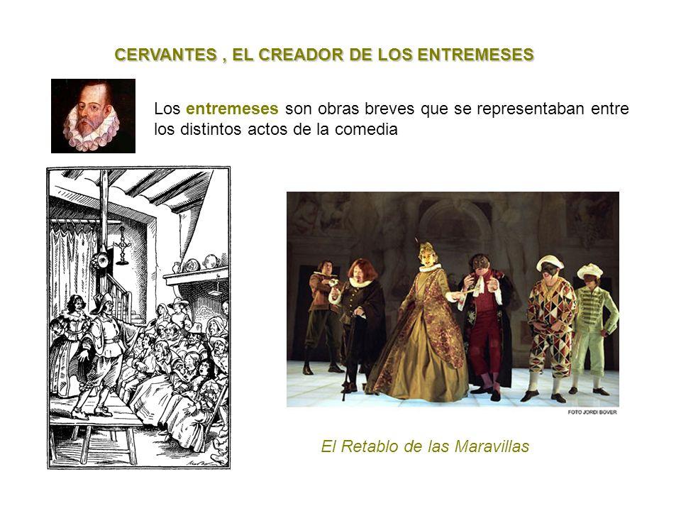 CERVANTES, EL CREADOR DE LOS ENTREMESES Los entremeses son obras breves que se representaban entre los distintos actos de la comedia El Retablo de las