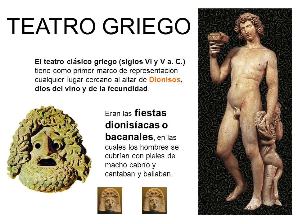 TEATRO GRIEGO Eran las fiestas dionisíacas o bacanales, en las cuales los hombres se cubrían con pieles de macho cabrío y cantaban y bailaban. El teat