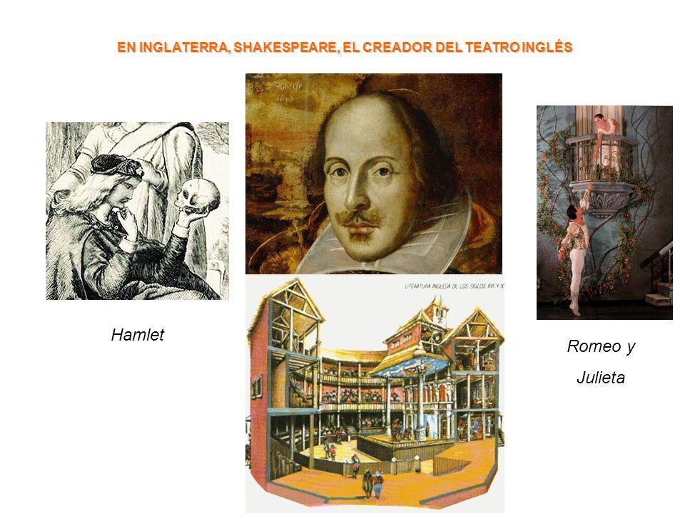 EN INGLATERRA, SHAKESPEARE, EL CREADOR DEL TEATRO INGLÉS Hamlet Romeo y Julieta