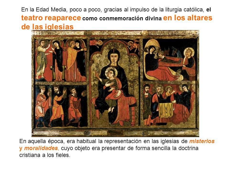 En la Edad Media, poco a poco, gracias al impulso de la liturgia católica, el teatro reaparece como conmemoración divina en los altares de las iglesia