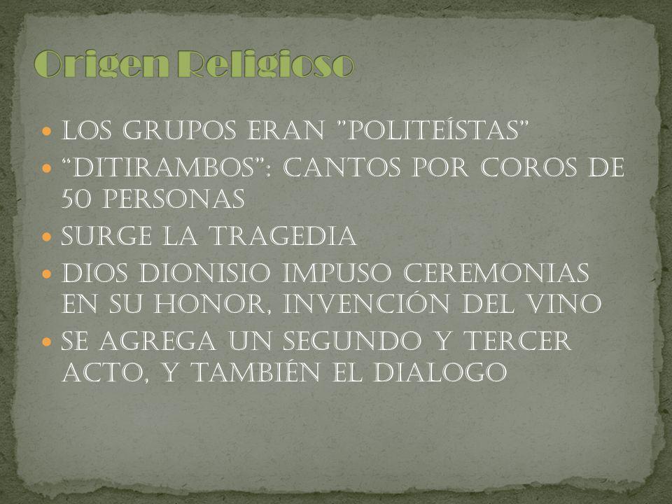 Los grupos eran politeístas Ditirambos: cantos por coros de 50 personas Surge la tragedia Dios Dionisio impuso ceremonias en su honor, invención del v
