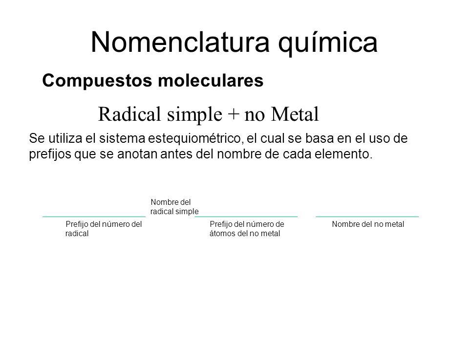Radical simple + no Metal Nomenclatura química Compuestos moleculares Se utiliza el sistema estequiométrico, el cual se basa en el uso de prefijos que