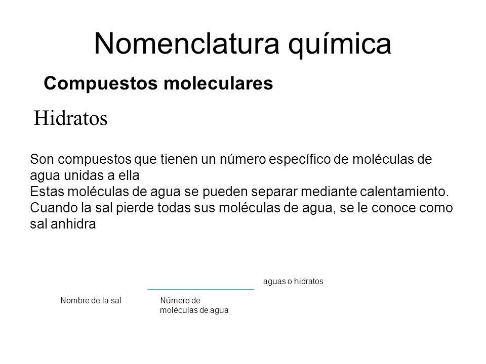 Hidratos Nomenclatura química Compuestos moleculares Son compuestos que tienen un número específico de moléculas de agua unidas a ella Estas moléculas