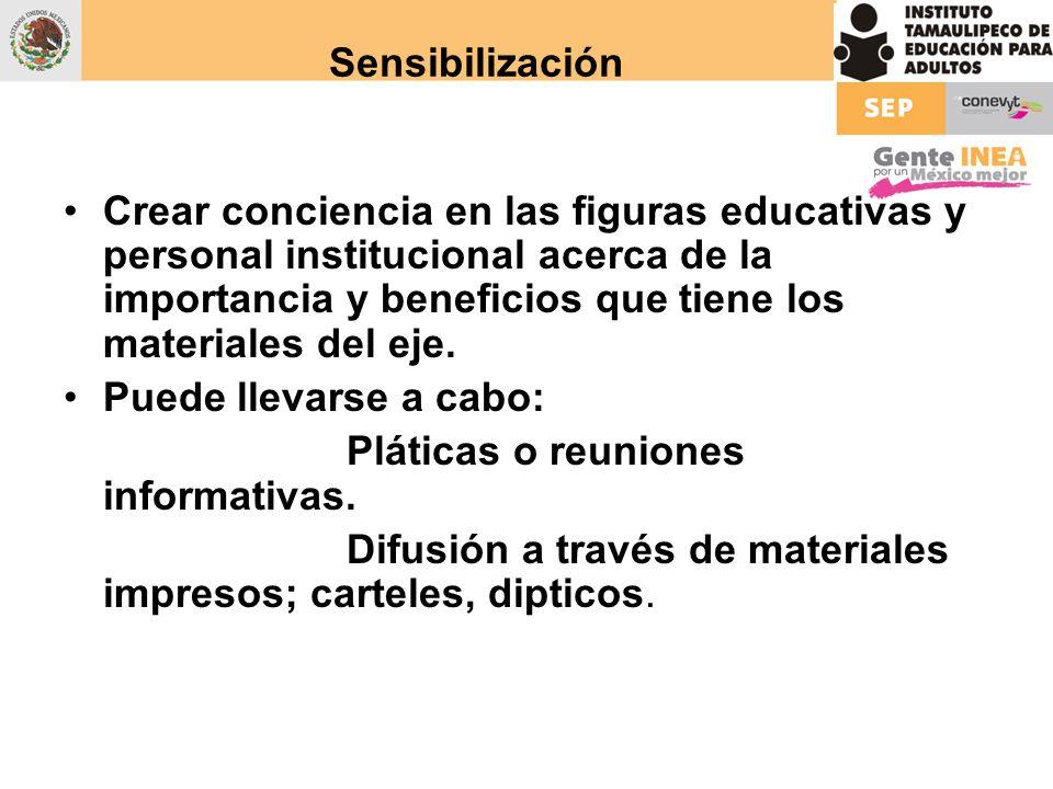 Sensibilización Crear conciencia en las figuras educativas y personal institucional acerca de la importancia y beneficios que tiene los materiales del
