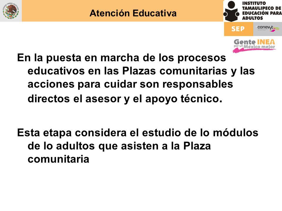 Atención Educativa En la puesta en marcha de los procesos educativos en las Plazas comunitarias y las acciones para cuidar son responsables directos e