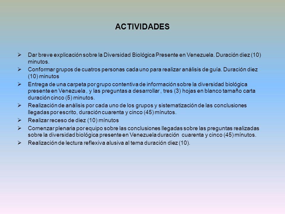 ACTIVIDADES Dar breve explicación sobre la Diversidad Biológica Presente en Venezuela. Duración diez (10) minutos. Conformar grupos de cuatros persona