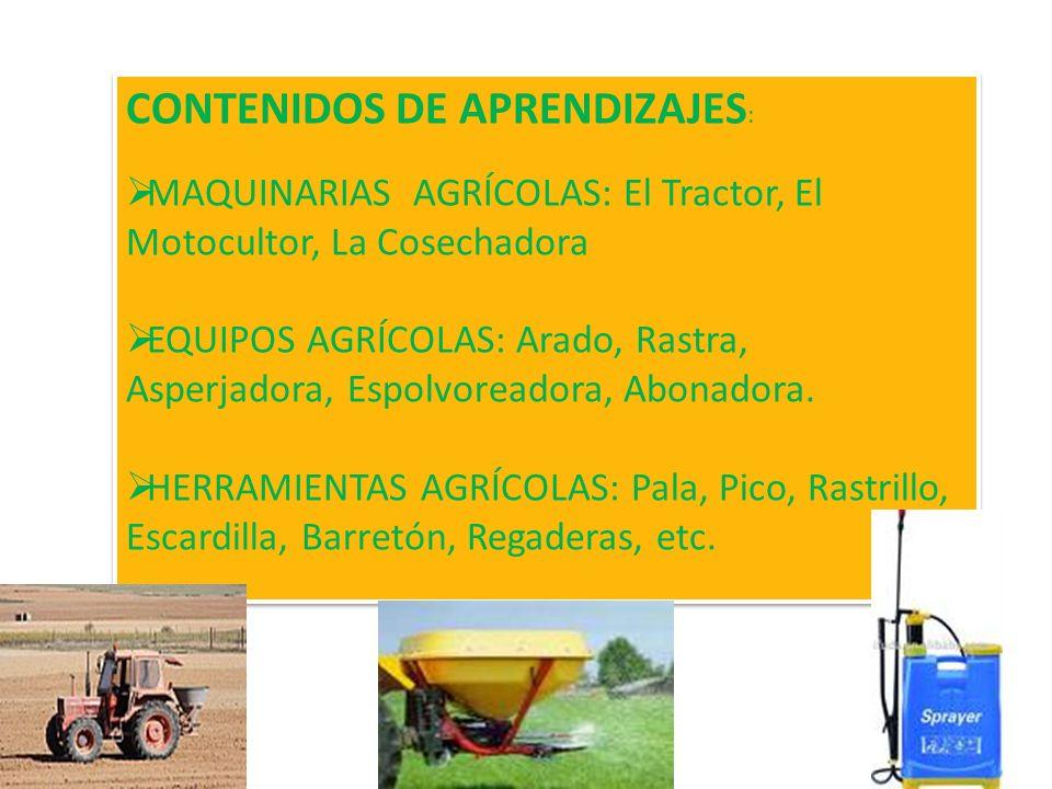 OBJETIVOS DIDÁCTICOS : Lograr que los estudiantes identifiquen, el manejo y uso de las maquinarias, los equipos y herramientas agrícolas de mayor uso