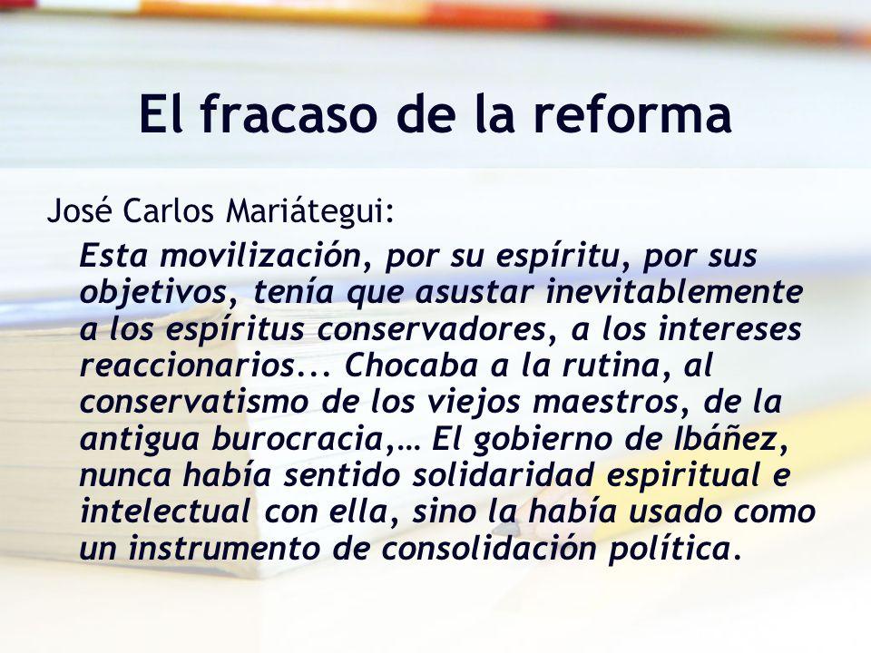 El fracaso de la reforma José Carlos Mariátegui: Esta movilización, por su espíritu, por sus objetivos, tenía que asustar inevitablemente a los espíri