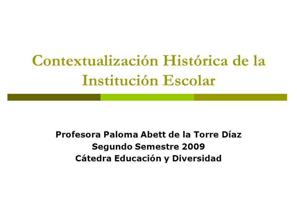 Contextualización Histórica de la Institución Escolar Profesora Paloma Abett de la Torre Díaz Segundo Semestre 2009 Cátedra Educación y Diversidad