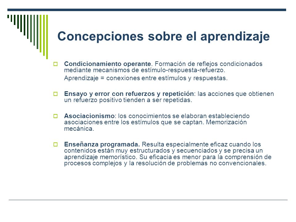 Concepciones sobre el aprendizaje Condicionamiento operante. Formación de reflejos condicionados mediante mecanismos de estímulo-respuesta-refuerzo. A