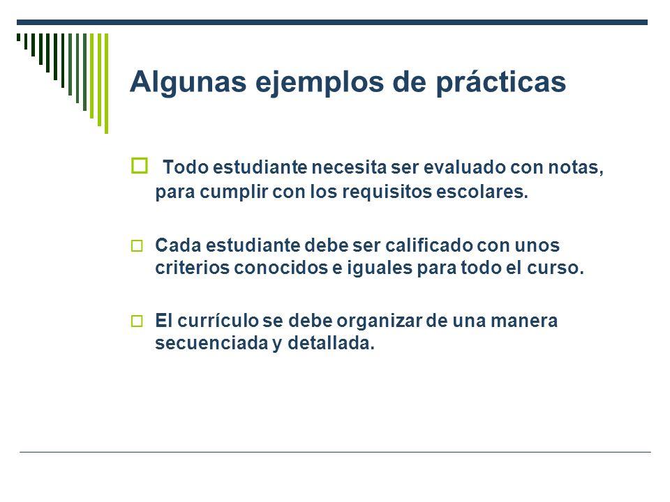 Algunas ejemplos de prácticas Todo estudiante necesita ser evaluado con notas, para cumplir con los requisitos escolares. Cada estudiante debe ser cal