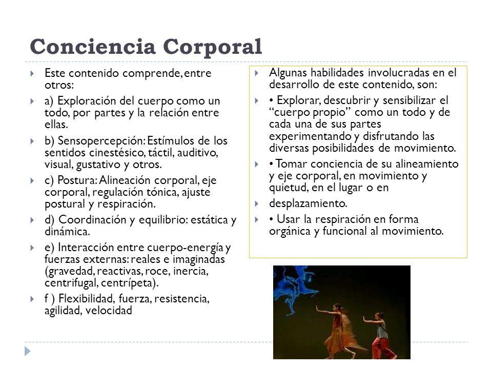 Conciencia Corporal Este contenido comprende, entre otros: a) Exploración del cuerpo como un todo, por partes y la relación entre ellas. b) Sensoperce