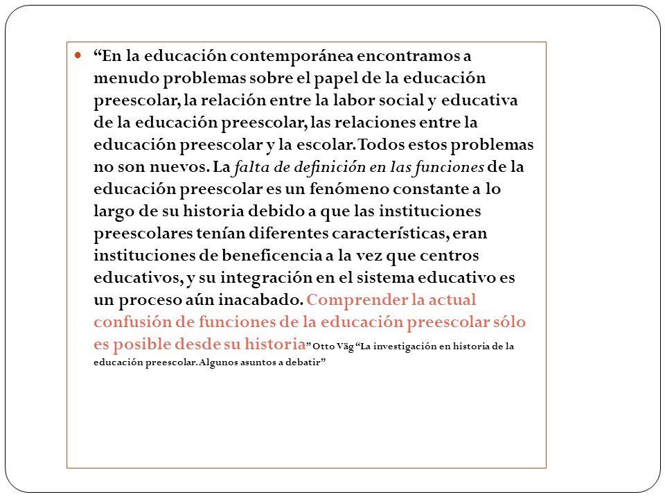 En la educación contemporánea encontramos a menudo problemas sobre el papel de la educación preescolar, la relación entre la labor social y educativa