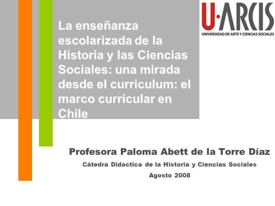 Profesora Paloma Abett de la Torre Díaz Cátedra Didactica de la Historia y Ciencias Sociales Agosto 2008 La enseñanza escolarizada de la Historia y la