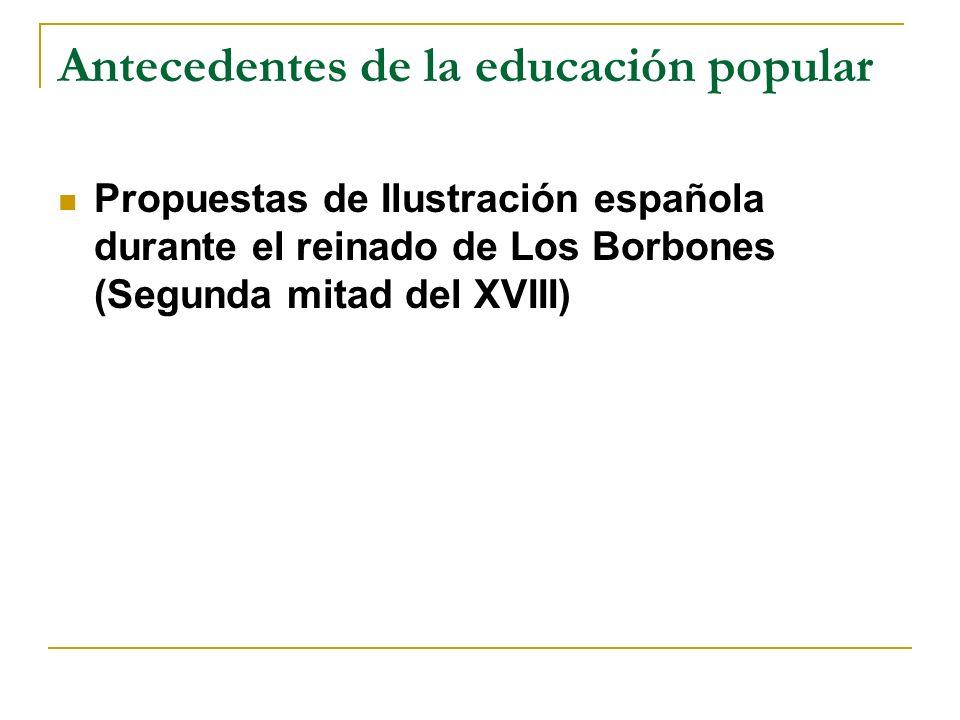 Antecedentes de la educación popular Propuestas de Ilustración española durante el reinado de Los Borbones (Segunda mitad del XVIII)