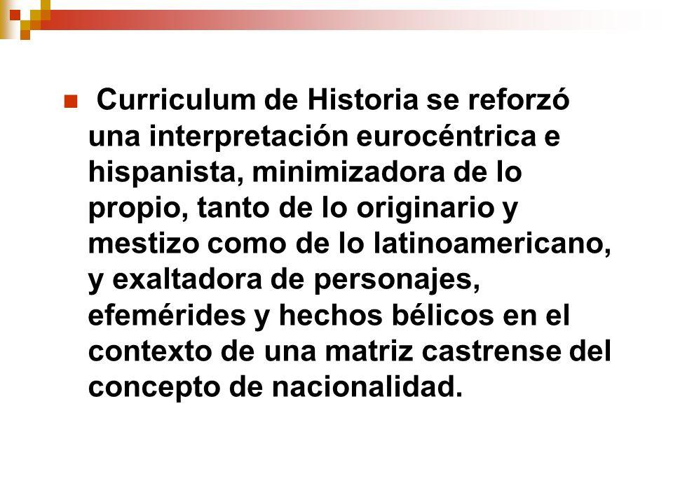 Curriculum de Historia se reforzó una interpretación eurocéntrica e hispanista, minimizadora de lo propio, tanto de lo originario y mestizo como de lo