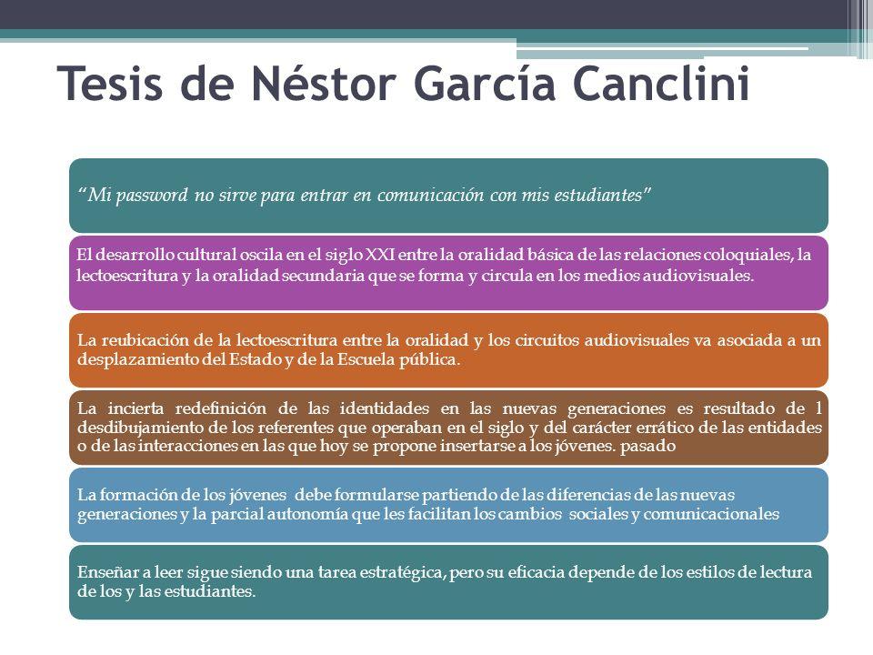 Tesis de Néstor García Canclini Mi password no sirve para entrar en comunicación con mis estudiantes El desarrollo cultural oscila en el siglo XXI ent