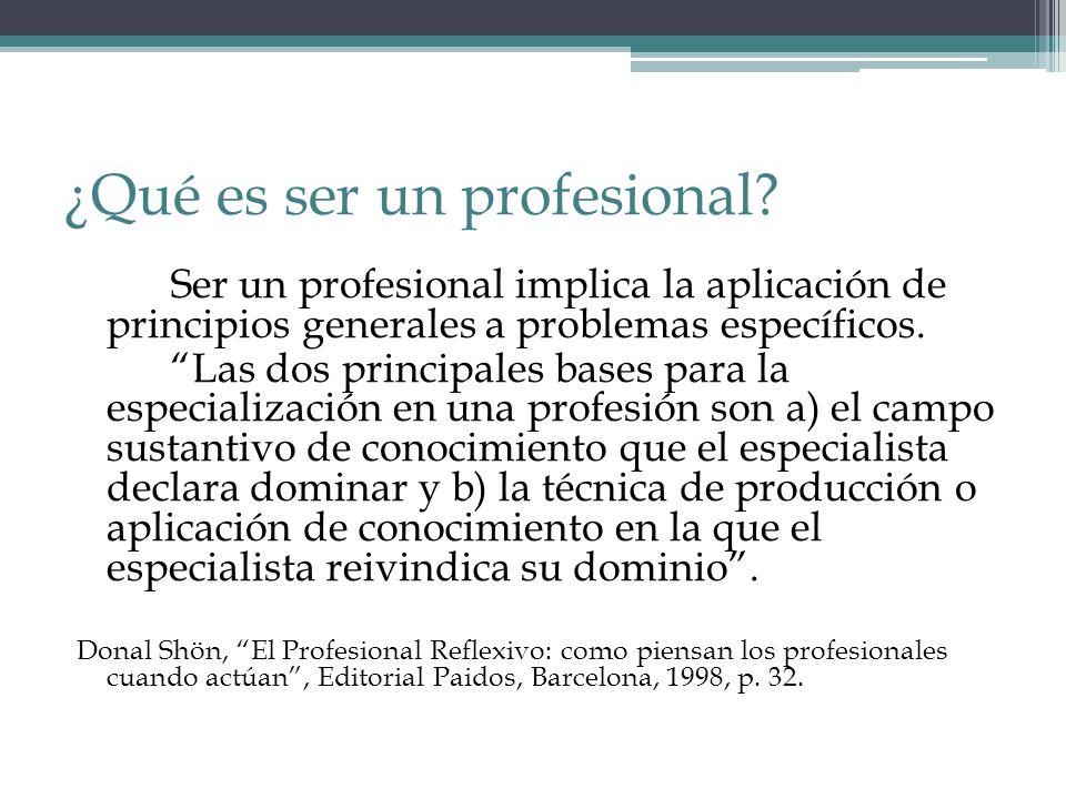 ¿Qué es ser un profesional? Ser un profesional implica la aplicación de principios generales a problemas específicos. Las dos principales bases para l