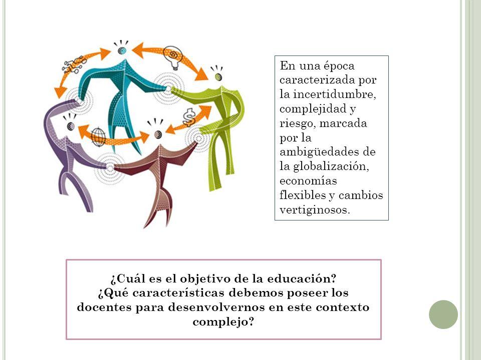 En una época caracterizada por la incertidumbre, complejidad y riesgo, marcada por la ambigüedades de la globalización, economías flexibles y cambios