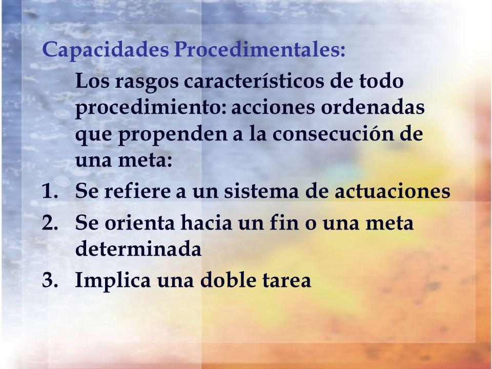 Capacidades Procedimentales: Los rasgos característicos de todo procedimiento: acciones ordenadas que propenden a la consecución de una meta: 1.Se ref
