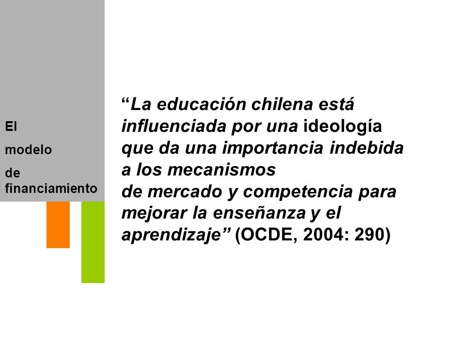 El modelo de financiamiento La educación chilena está influenciada por una ideología que da una importancia indebida a los mecanismos de mercado y com