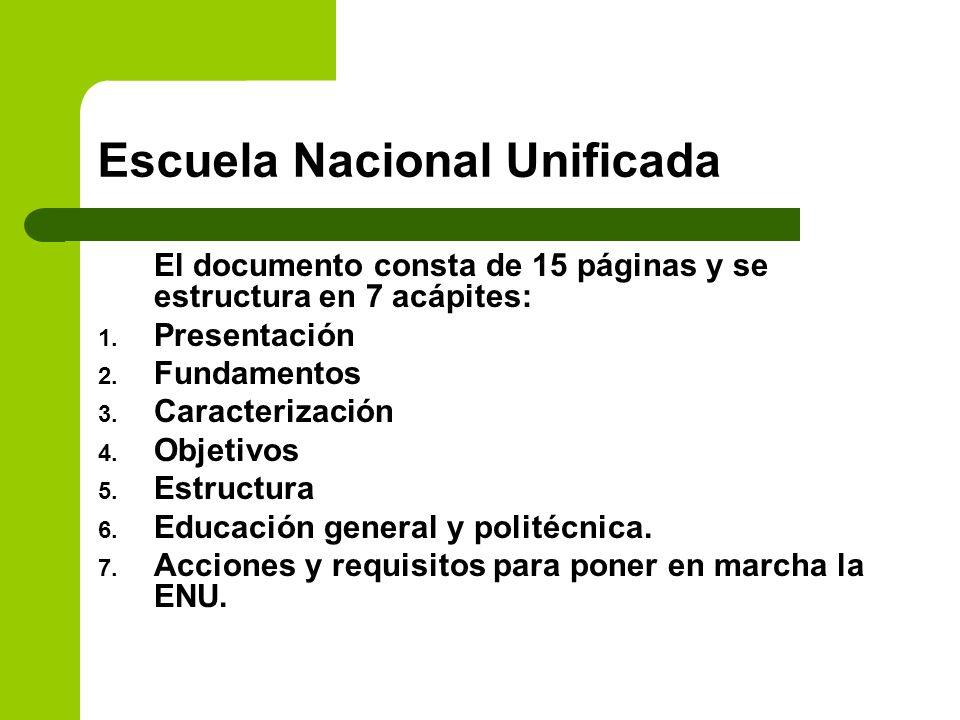 Escuela Nacional Unificada El documento consta de 15 páginas y se estructura en 7 acápites: 1. Presentación 2. Fundamentos 3. Caracterización 4. Objet