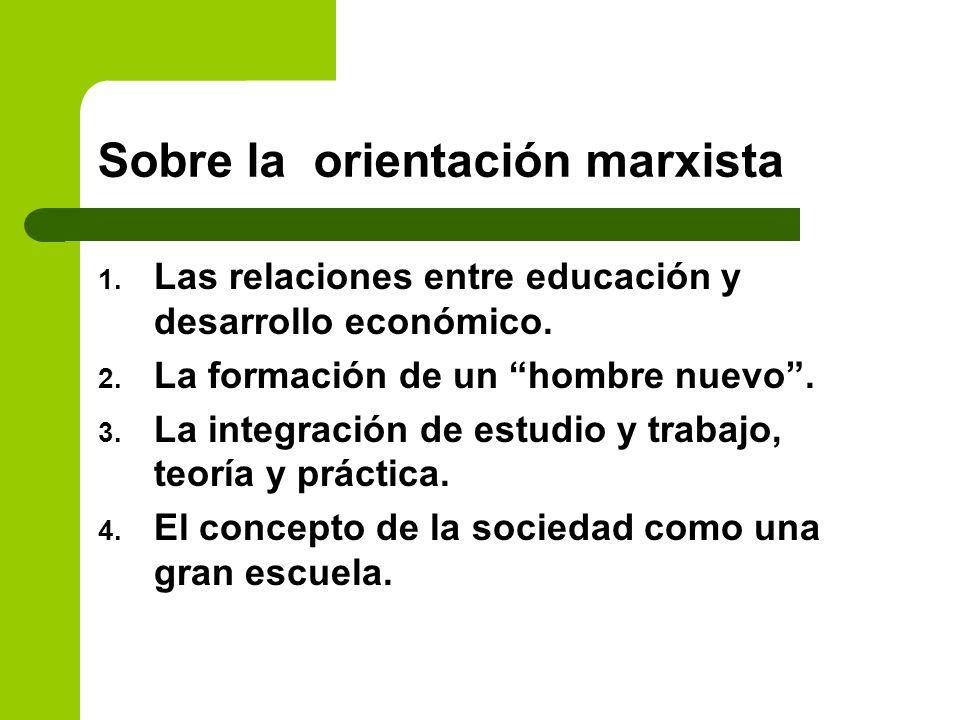 Sobre la orientación marxista 1. Las relaciones entre educación y desarrollo económico. 2. La formación de un hombre nuevo. 3. La integración de estud