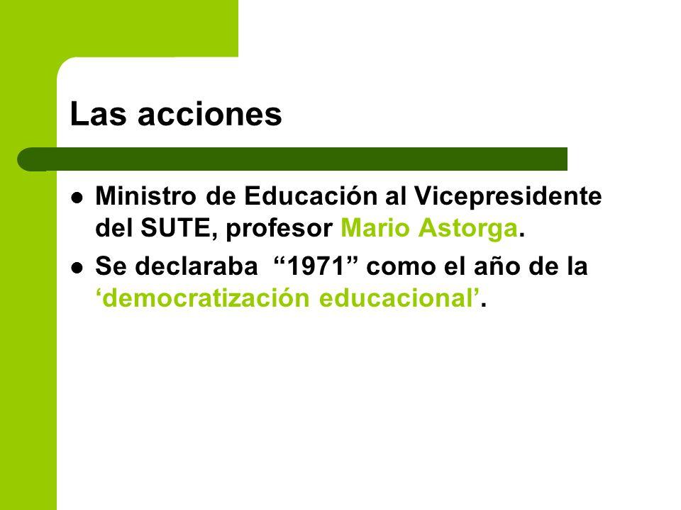 Las acciones Ministro de Educación al Vicepresidente del SUTE, profesor Mario Astorga. Se declaraba 1971 como el año de la democratización educacional
