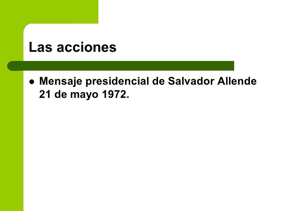 Las acciones Mensaje presidencial de Salvador Allende 21 de mayo 1972.