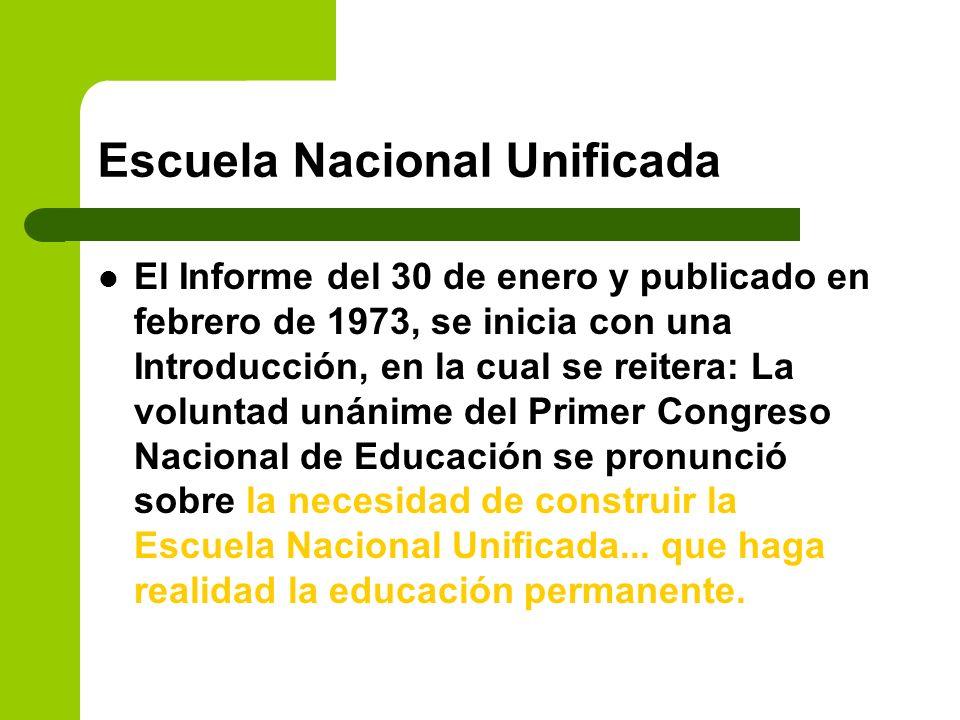 Escuela Nacional Unificada El Informe del 30 de enero y publicado en febrero de 1973, se inicia con una Introducción, en la cual se reitera: La volunt