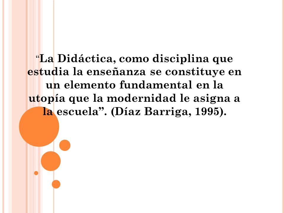 La Didáctica, como disciplina que estudia la enseñanza se constituye en un elemento fundamental en la utopía que la modernidad le asigna a la escuela.