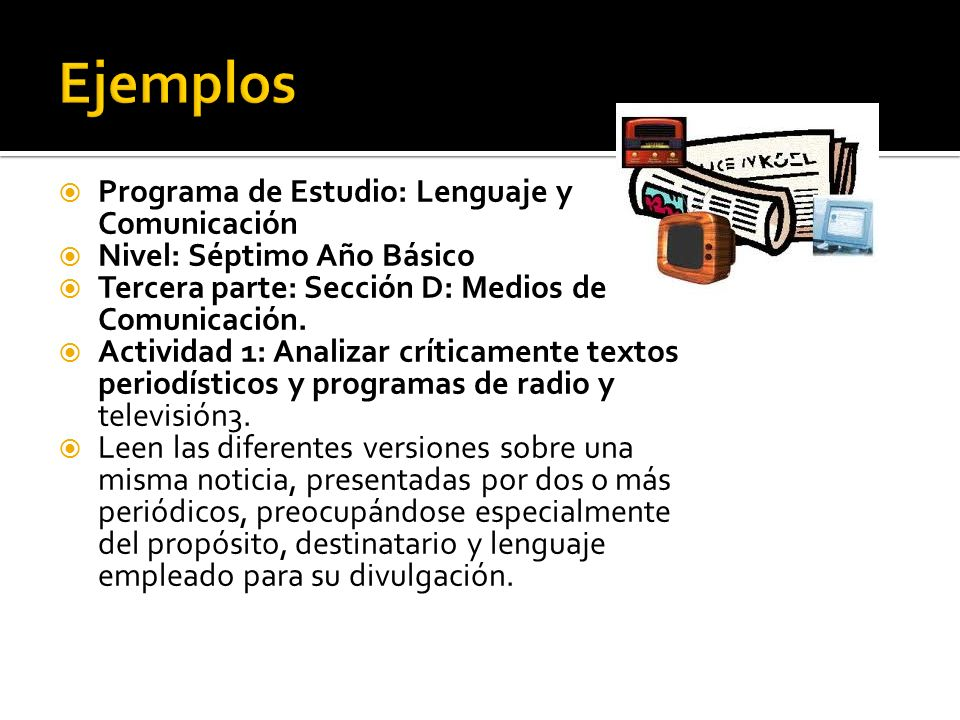 Programa de Estudio: Lenguaje y Comunicación Nivel: Séptimo Año Básico Tercera parte: Sección D: Medios de Comunicación. Actividad 1: Analizar crítica