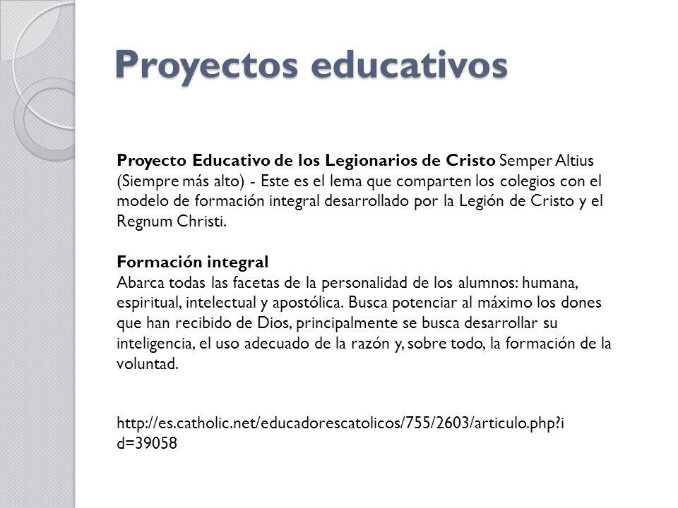 Proyectos educativos Proyecto Educativo de los Legionarios de Cristo Semper Altius (Siempre más alto) - Este es el lema que comparten los colegios con el modelo de formación integral desarrollado por la Legión de Cristo y el Regnum Christi.