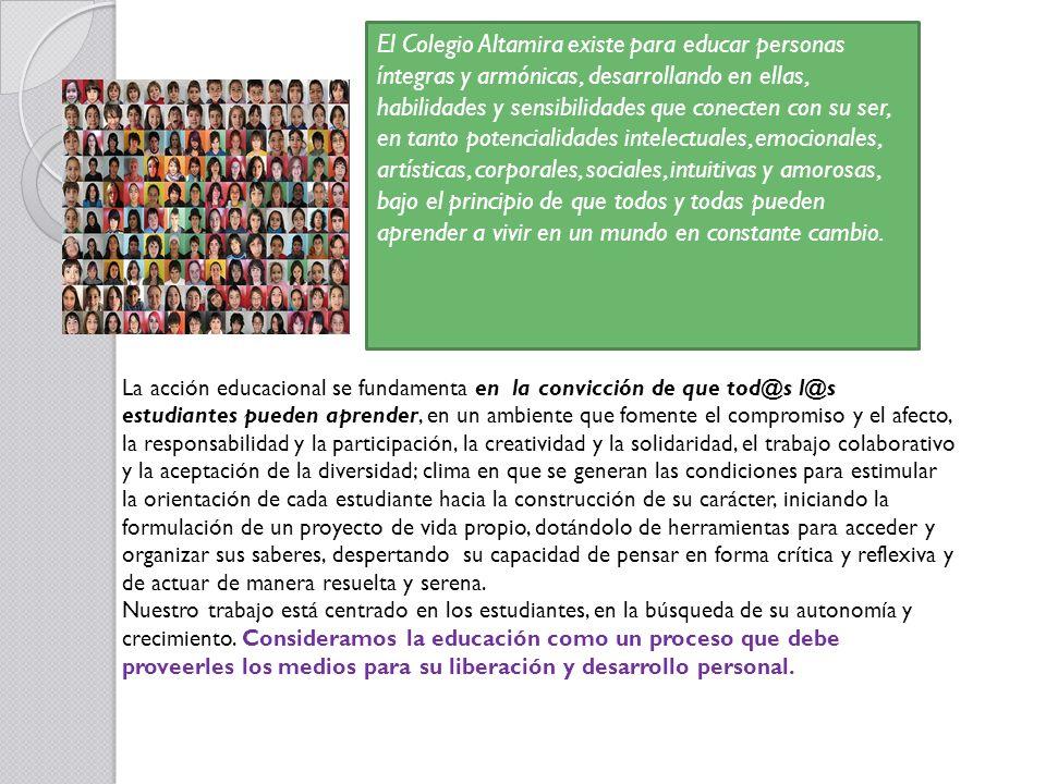 El Colegio Altamira existe para educar personas íntegras y armónicas, desarrollando en ellas, habilidades y sensibilidades que conecten con su ser, en