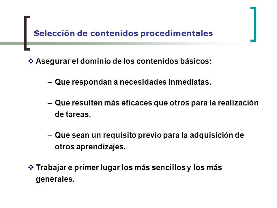 Selección de contenidos procedimentales Asegurar el dominio de los contenidos básicos: –Que respondan a necesidades inmediatas. –Que resulten más efic