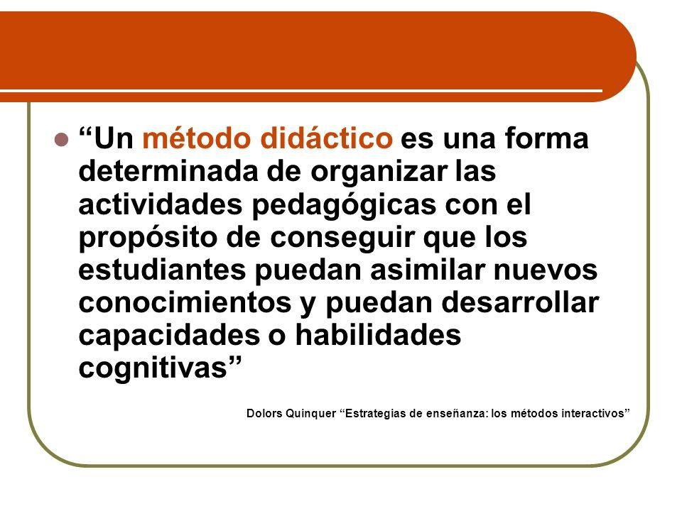Un método didáctico es una forma determinada de organizar las actividades pedagógicas con el propósito de conseguir que los estudiantes puedan asimila