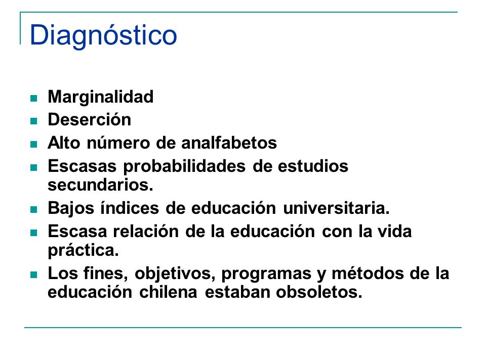 Diagnóstico Marginalidad Deserción Alto número de analfabetos Escasas probabilidades de estudios secundarios.