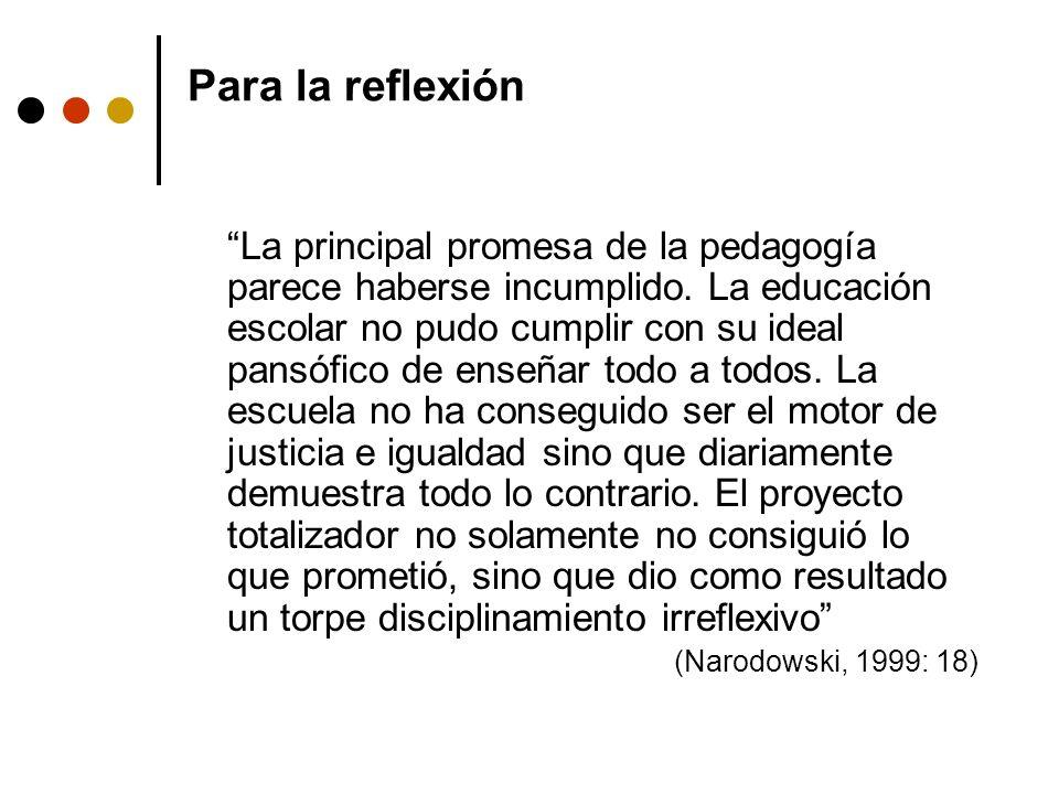 Para la reflexión La principal promesa de la pedagogía parece haberse incumplido. La educación escolar no pudo cumplir con su ideal pansófico de enseñ