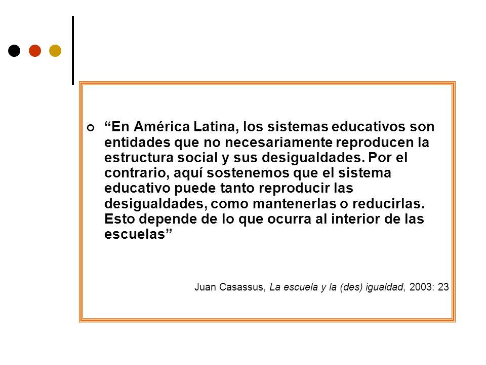 En América Latina, los sistemas educativos son entidades que no necesariamente reproducen la estructura social y sus desigualdades. Por el contrario,