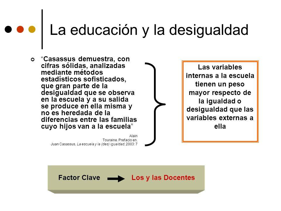 La educación y la desigualdad Casassus demuestra, con cifras sólidas, analizadas mediante métodos estadísticos sofisticados, que gran parte de la desi