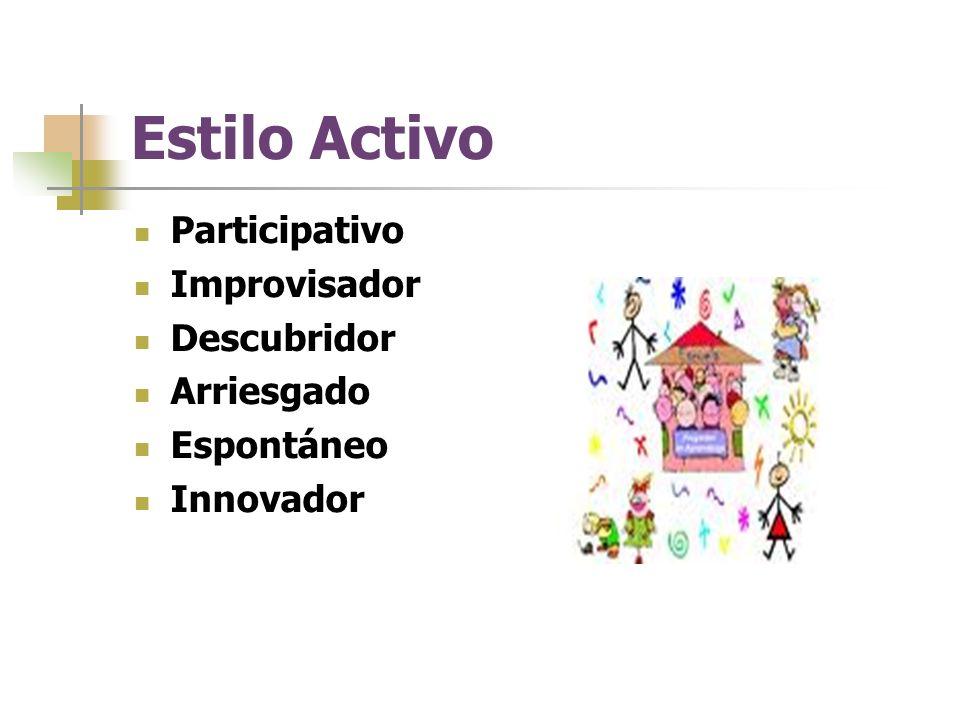 Estilo Activo Participativo Improvisador Descubridor Arriesgado Espontáneo Innovador