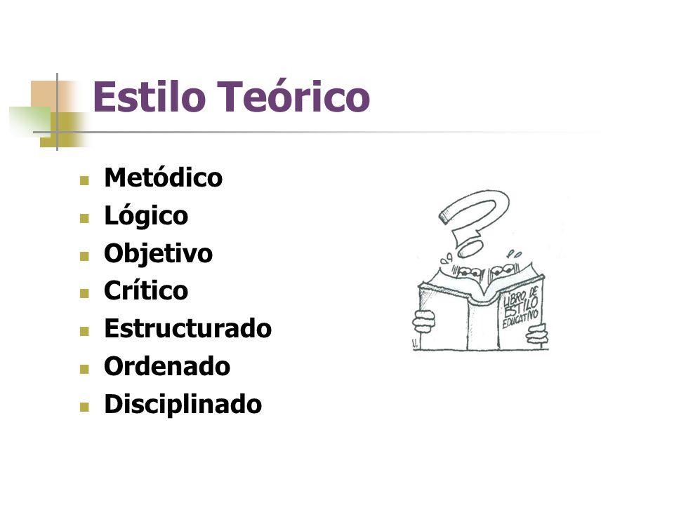 Estilo Teórico Metódico Lógico Objetivo Crítico Estructurado Ordenado Disciplinado