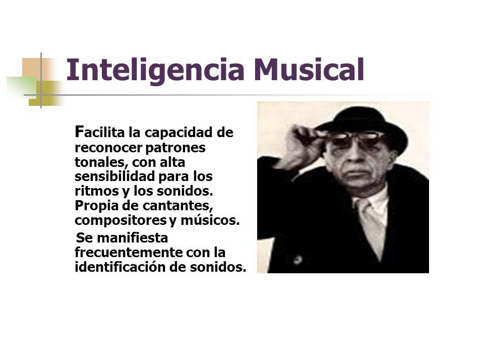 Inteligencia Musical F acilita la capacidad de reconocer patrones tonales, con alta sensibilidad para los ritmos y los sonidos.
