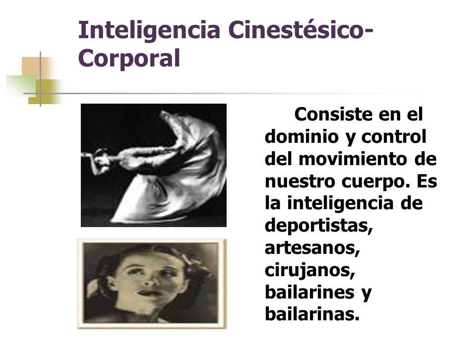 Inteligencia Cinestésico- Corporal Consiste en el dominio y control del movimiento de nuestro cuerpo.