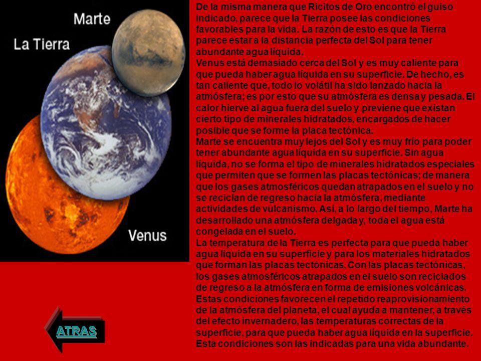 De la misma manera que Ricitos de Oro encontró el guiso indicado, parece que la Tierra posee las condiciones favorables para la vida.