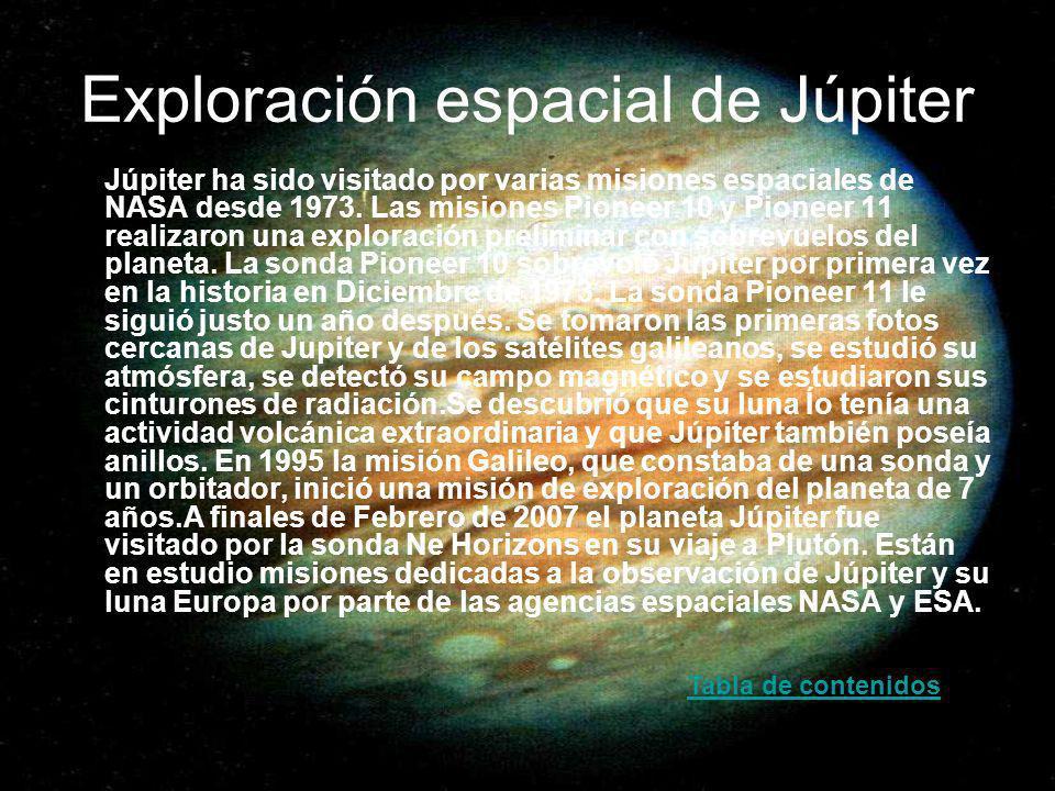 Exploración espacial de Júpiter Júpiter ha sido visitado por varias misiones espaciales de NASA desde 1973. Las misiones Pioneer 10 y Pioneer 11 reali