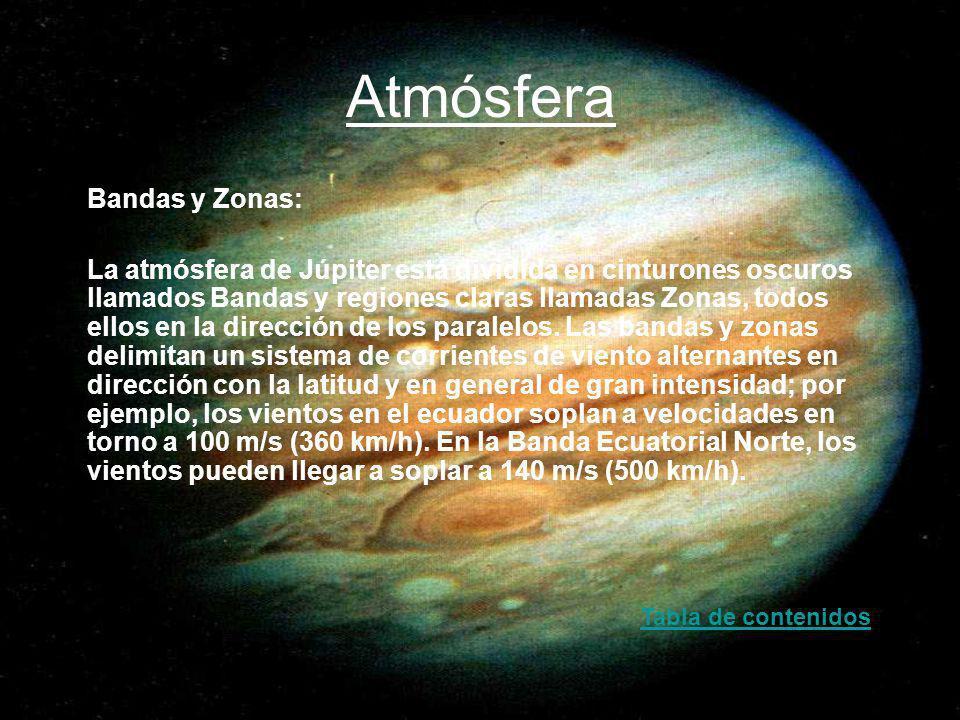 Atmósfera Bandas y Zonas: La atmósfera de Júpiter está dividida en cinturones oscuros llamados Bandas y regiones claras llamadas Zonas, todos ellos en