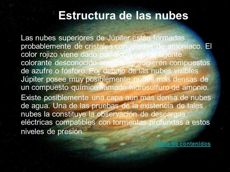 Estructura de las nubes Las nubes superiores de Júpiter están formadas probablemente de cristales congelados de amoníaco. El color rojizo viene dado p